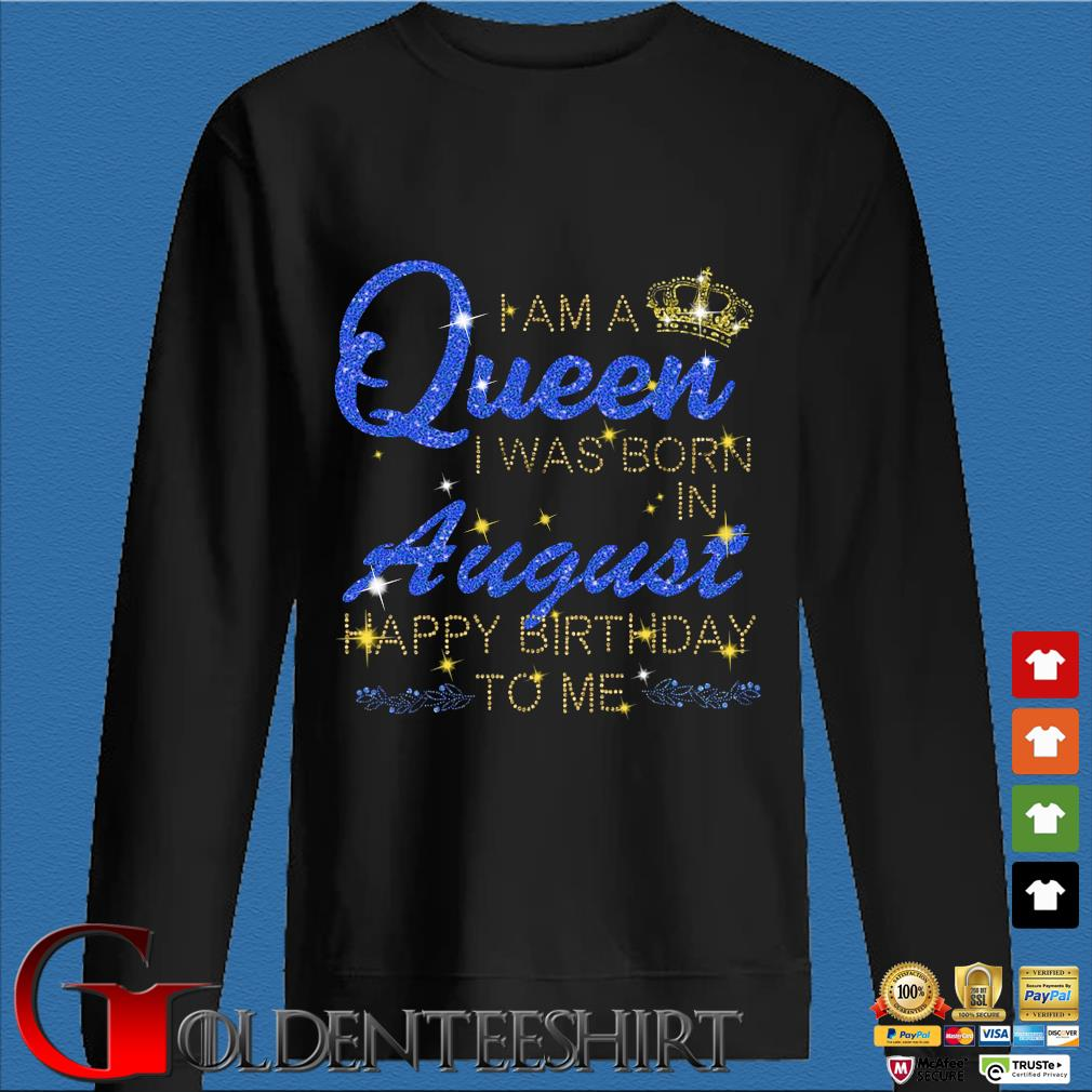 I am a Queen I was born in august Happy Birthday to Me Diamond s Den Sweater