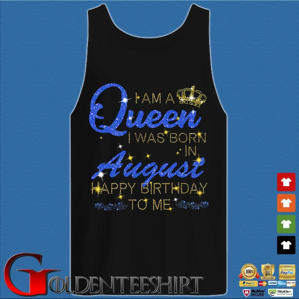 I am a Queen I was born in august Happy Birthday to Me Diamond s Tank top den