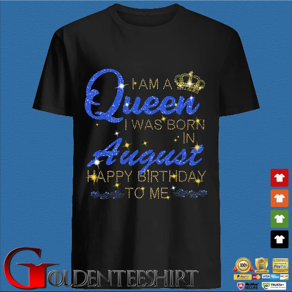 I am a Queen I was born in august Happy Birthday to Me Diamond shirt