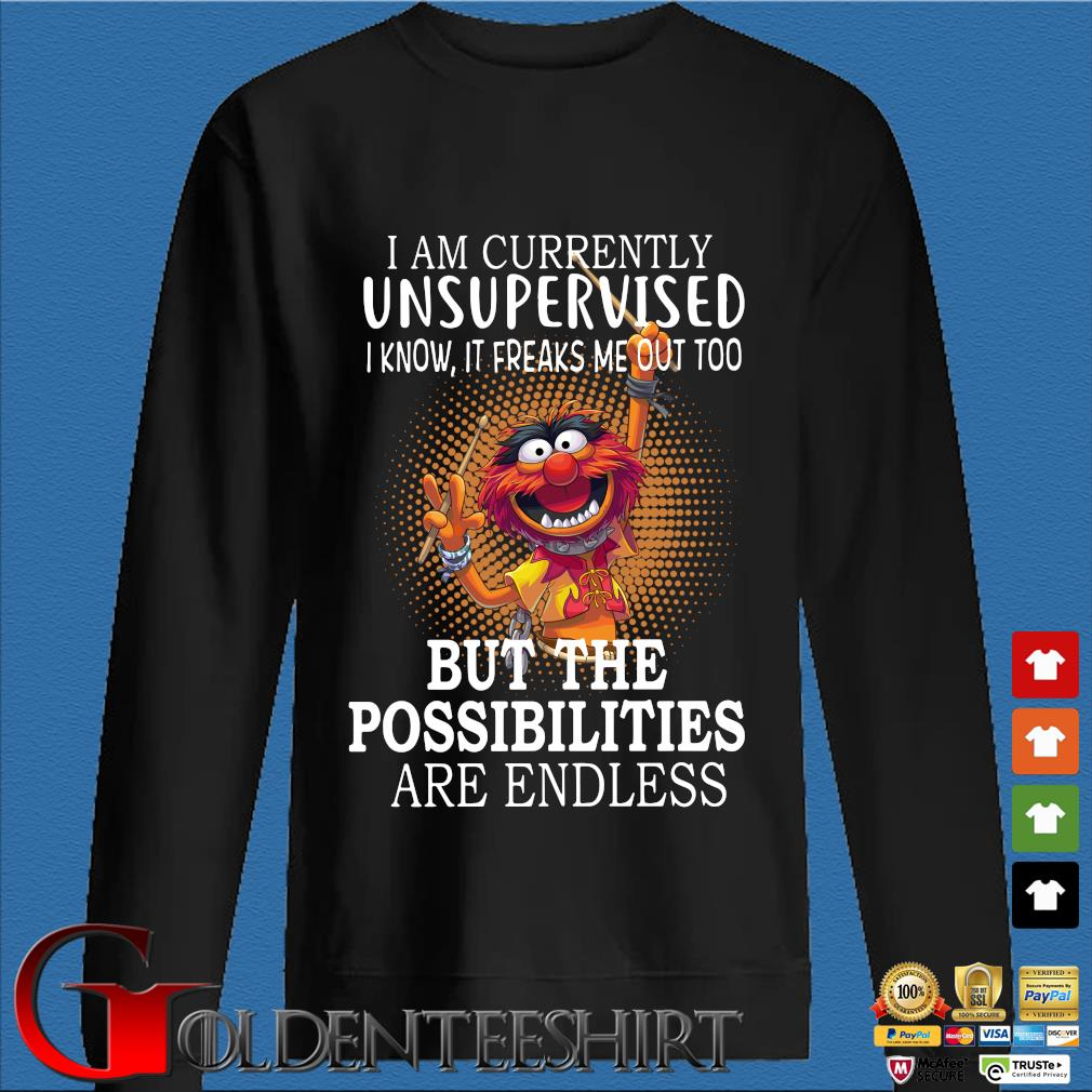 I am currently unsupervised I know it freaks Me out too but the possibilities are endless s Den Sweater