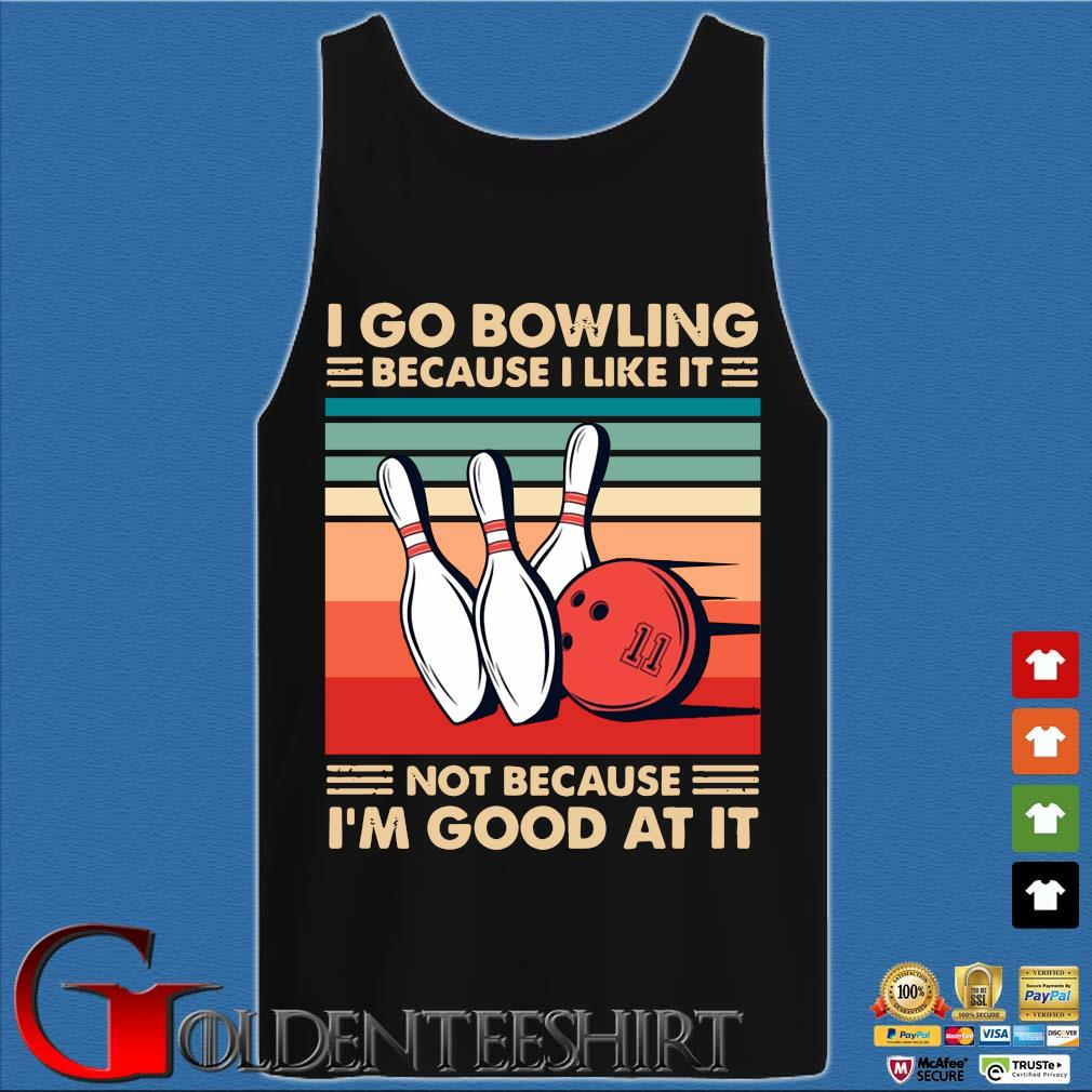 I go bowling because I like it not because I'm good at it vintage s Tank top den