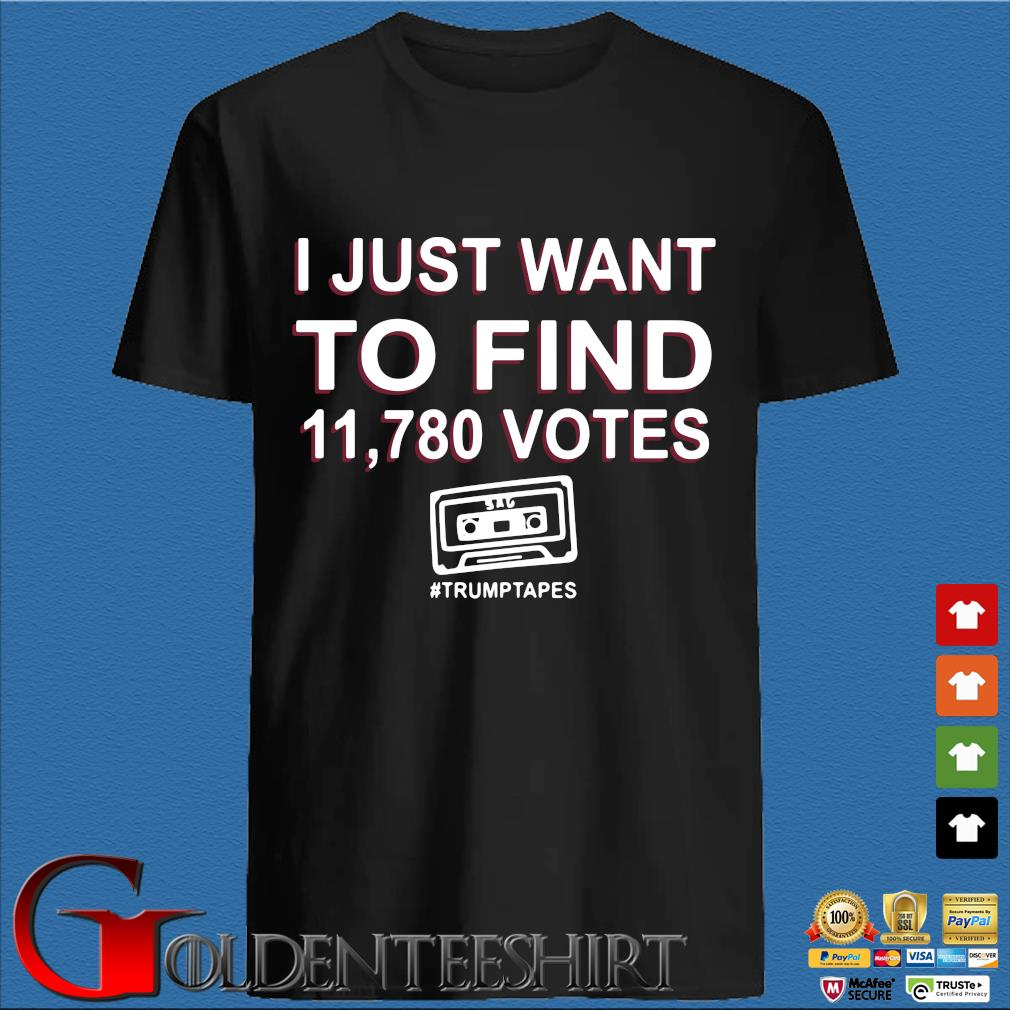 I just want to find 11.780 votes #Trumptapes shirt