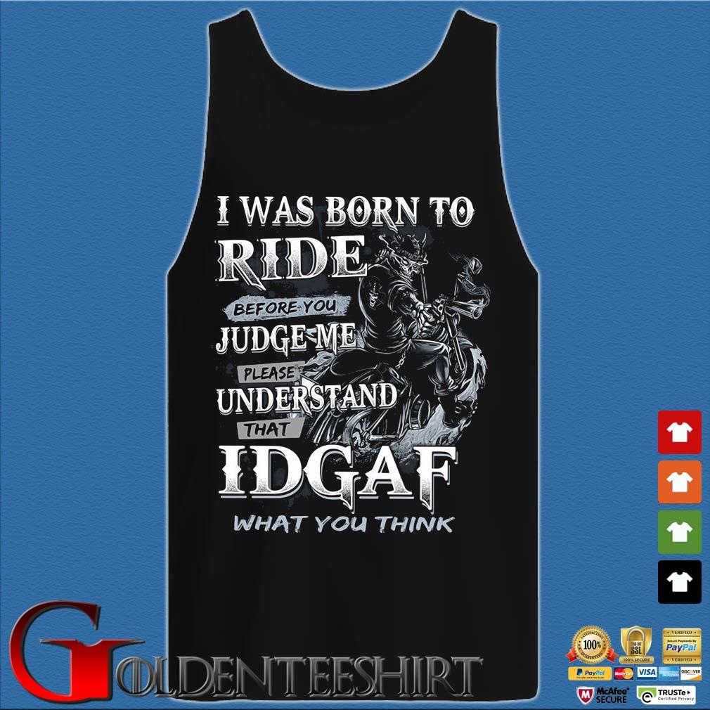 I was born to ride before you judge Me please understand that idgaf what you think s Tank top den