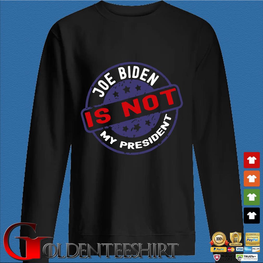 Joe Biden is not my president s Den Sweater