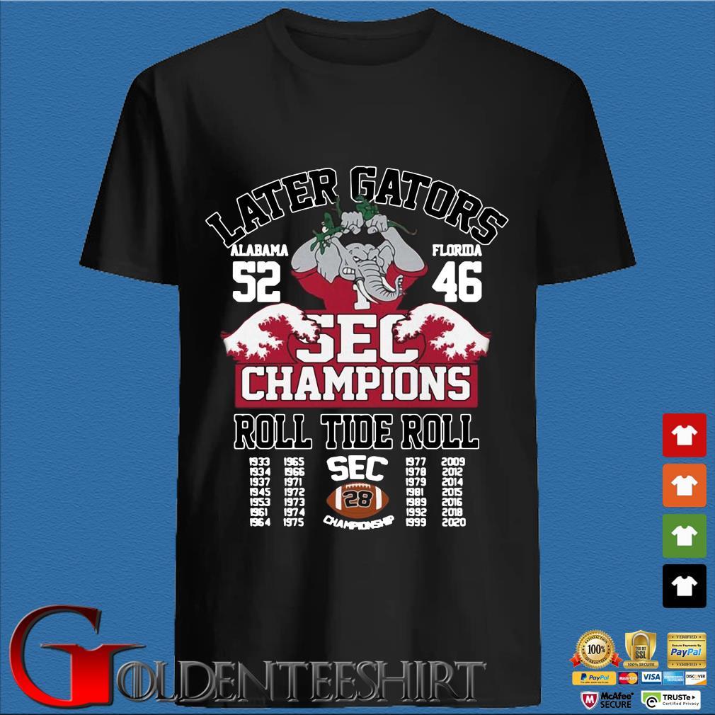 Later Gators Alabama 52 Florida 46 sec Champions roll tide roll 1933-2020 shirt