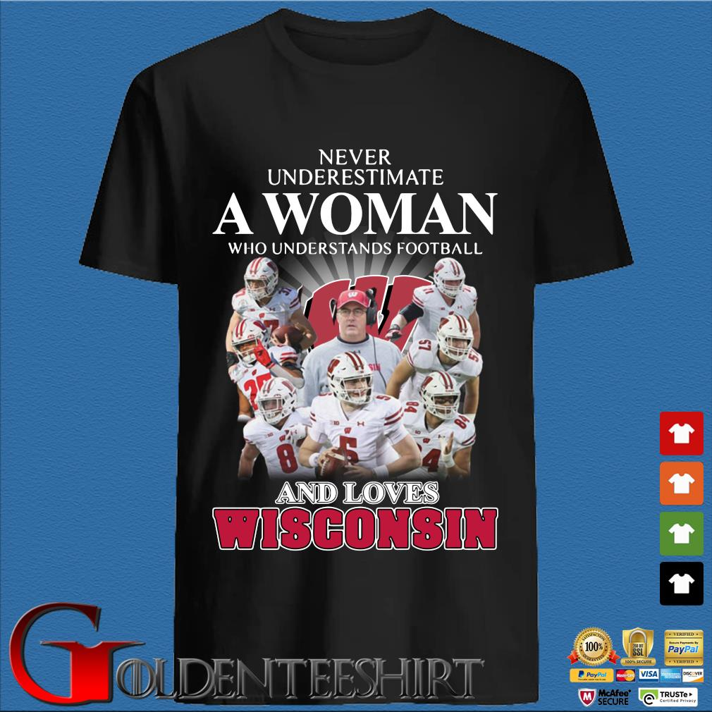 Never underestimate a woman who understands football and loves Wisconsin shirt