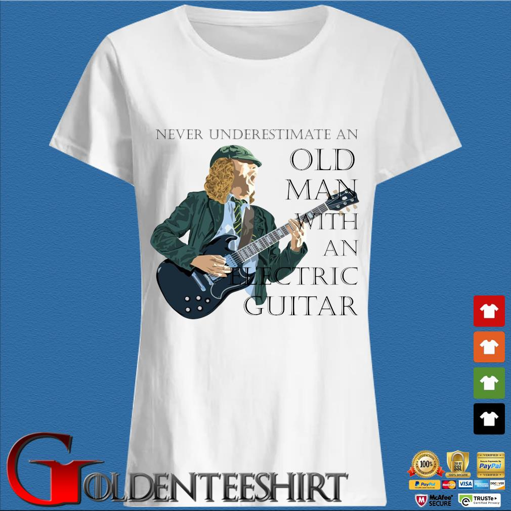 Never underestimate and old man with an electric guitar s Trang Ladies