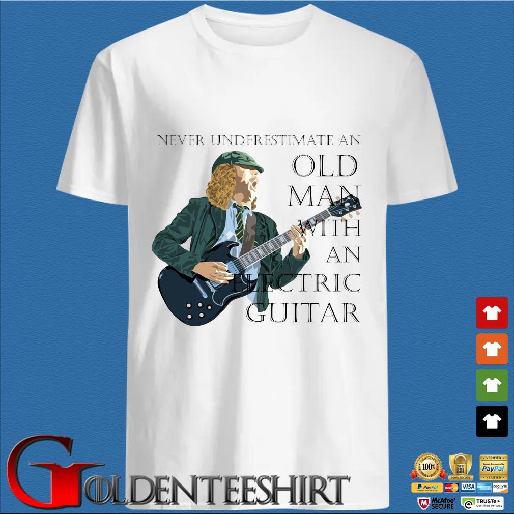 Never underestimate and old man with an electric guitar shirt