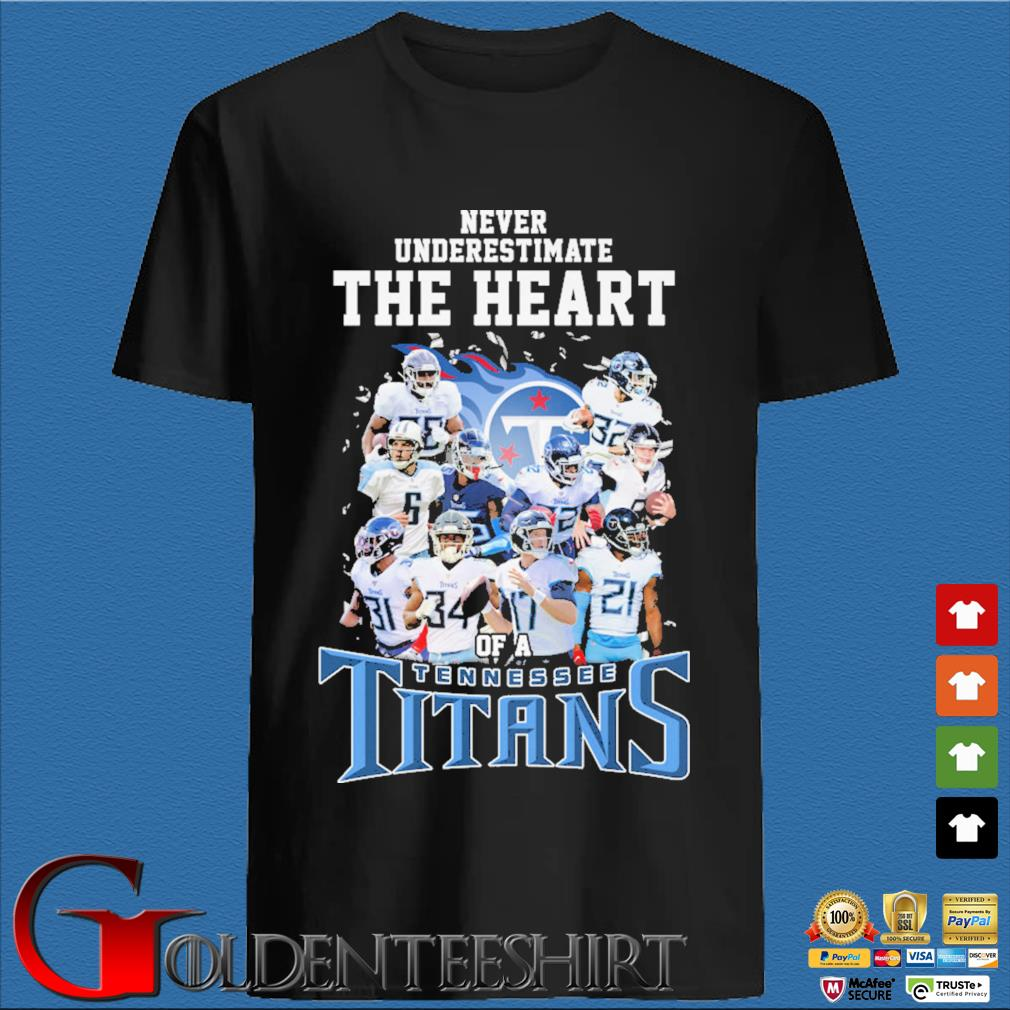 Never underestimate The Heart of a Tennessee Titans shirt
