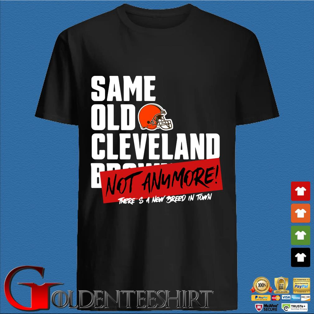 Official same old Cleveland Browns not anymore there's a new breed in town shirt