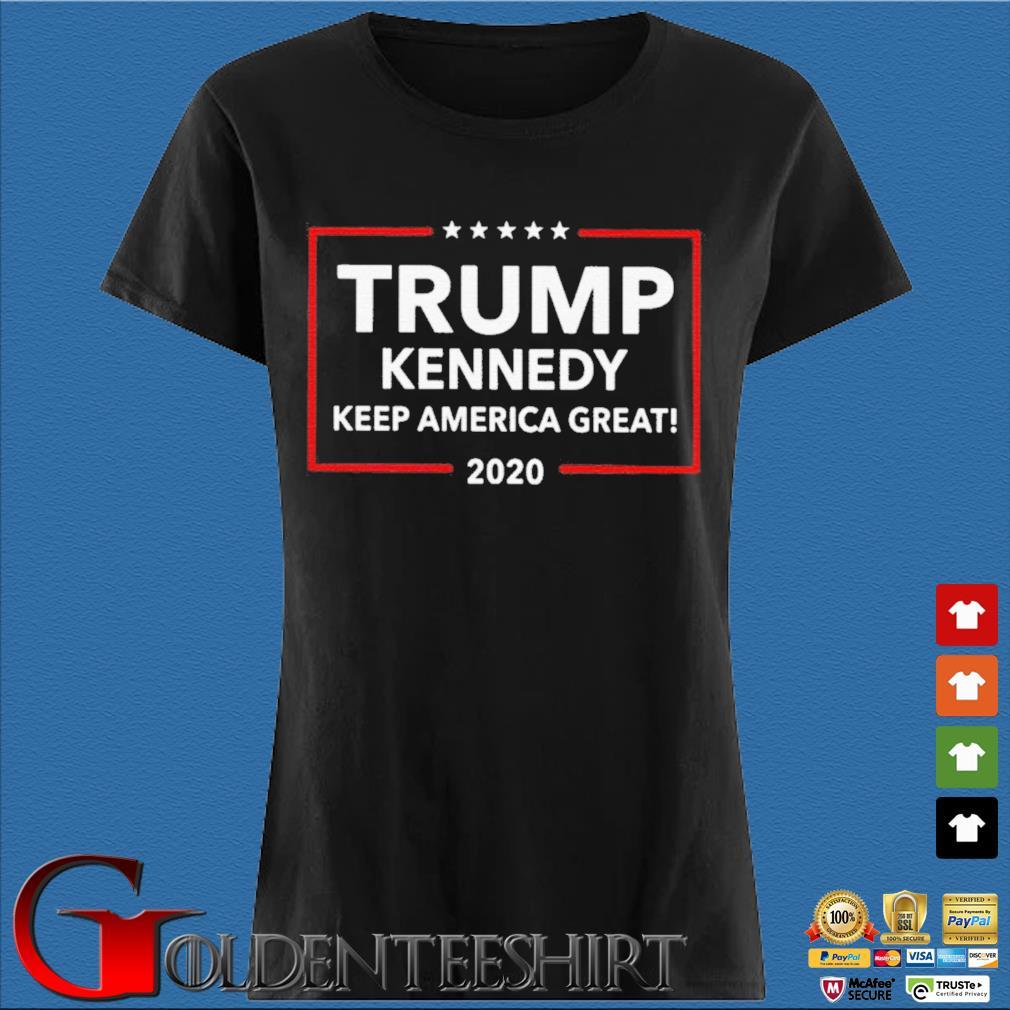 Official Trump Kennedy Keep America Great 2020 Shirt Den Ladies