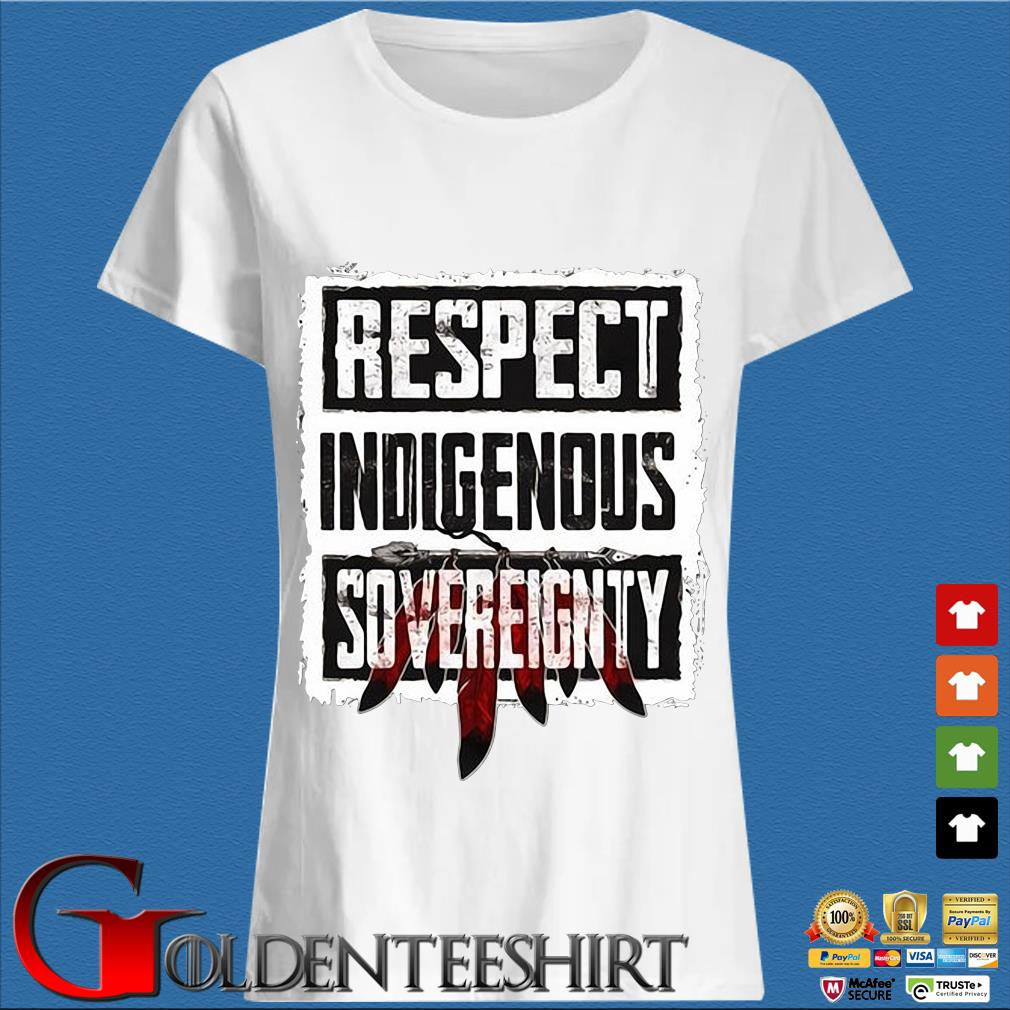 Respect indigenous sovereignty s Trang Ladies