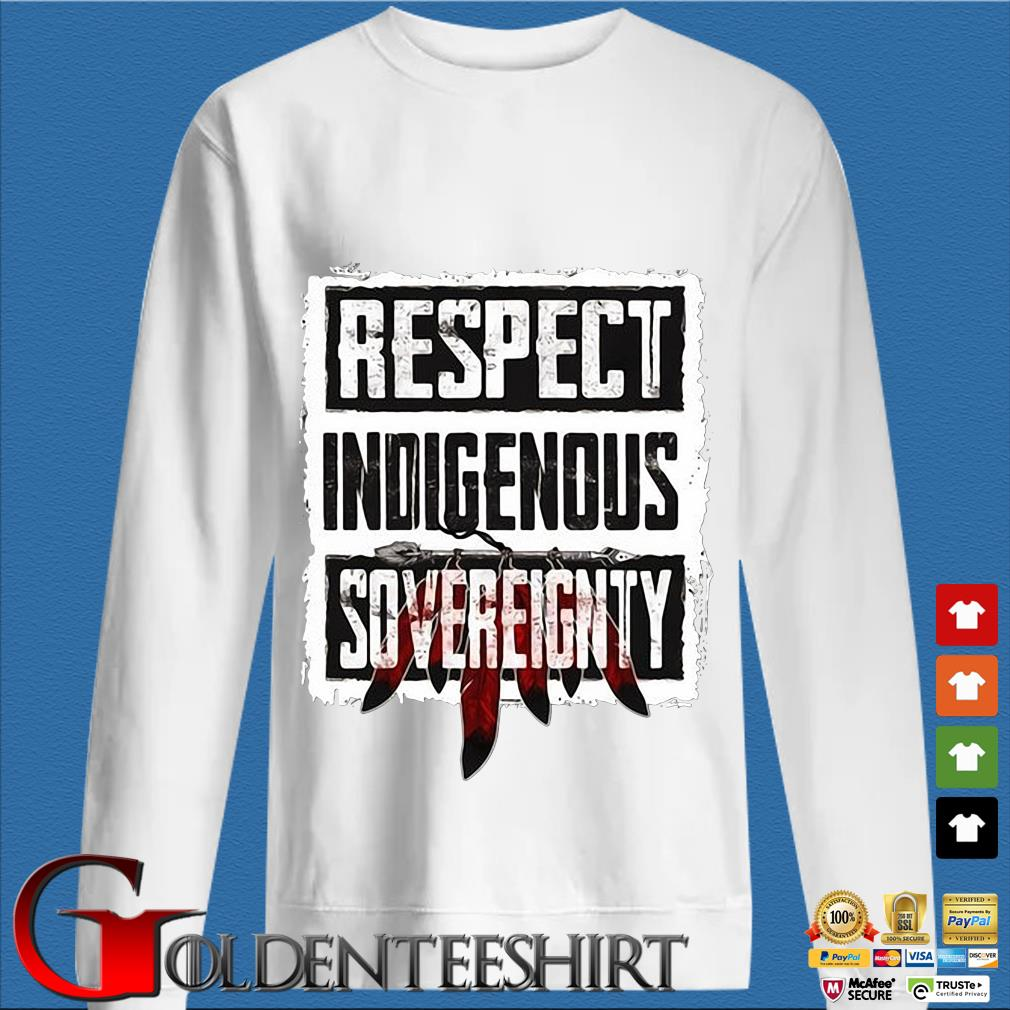 Respect indigenous sovereignty s trang Sweater