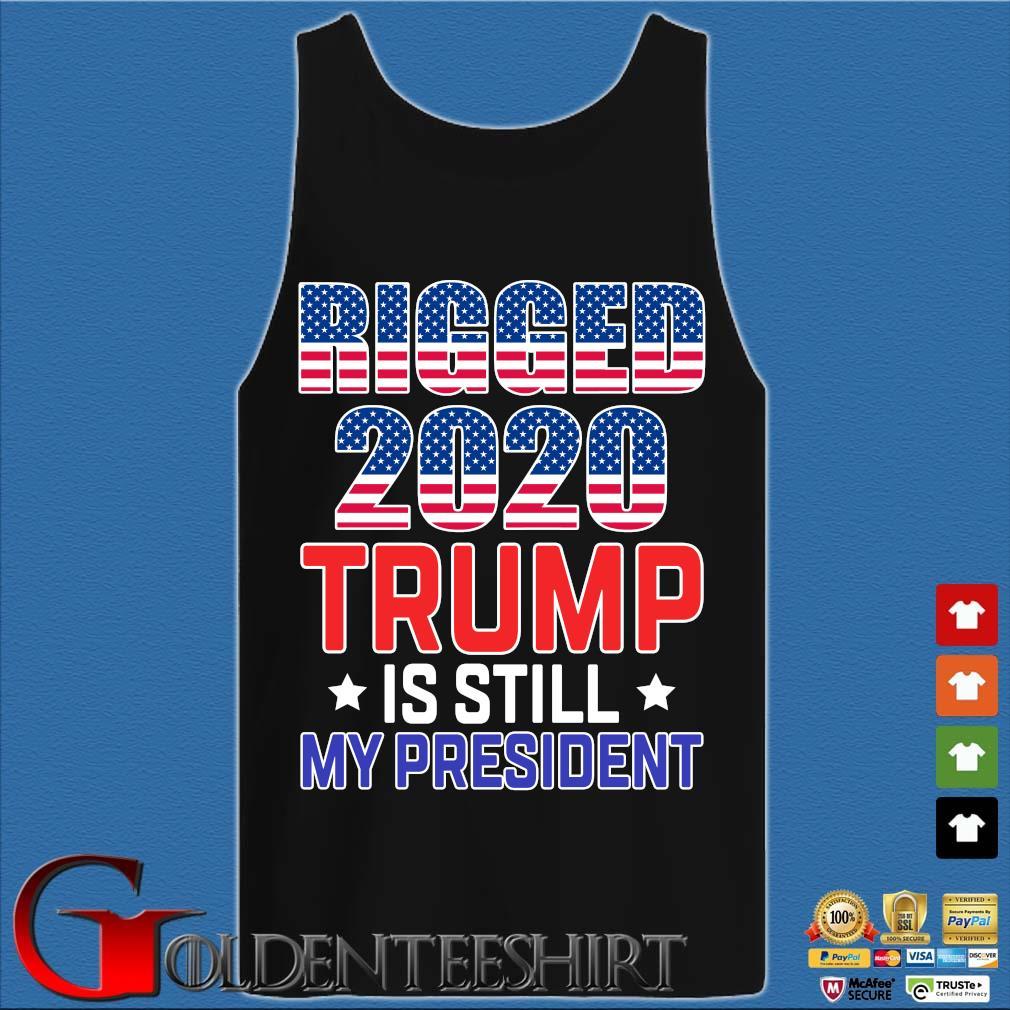 Rigged 2020 Trump Is Still My President Shirt Tank top den