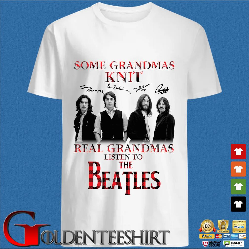 Some grandmas knit real grandmas listen to The Beatles signatures shirt