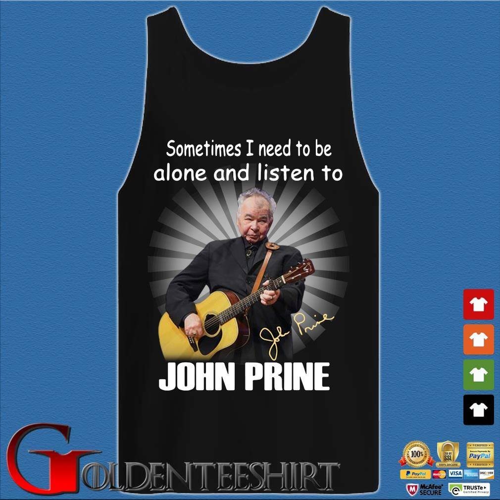 Sometimes I need to the alone and listen to John Prine signature s Tank top den