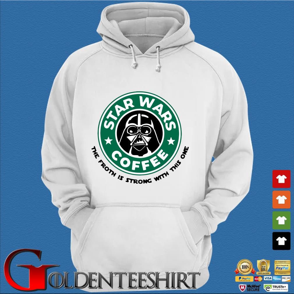Starbuck Star Wars Coffee the froth is strong with this one s Trang Hoodie