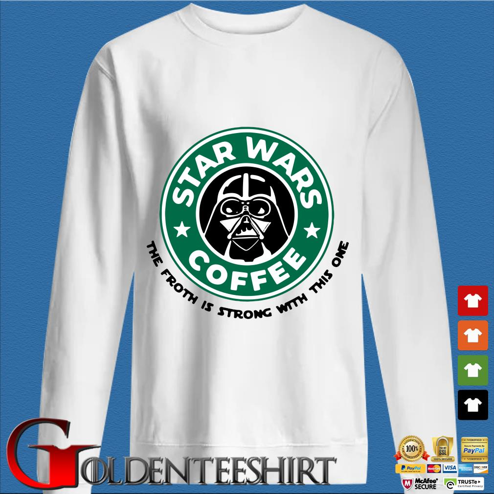Starbuck Star Wars Coffee the froth is strong with this one s trang Sweater