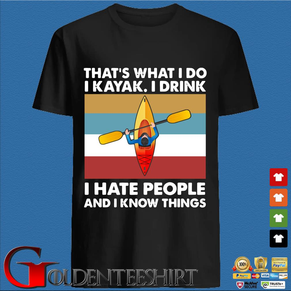 That's what I do I kayak I drink I hate people and I know things vintage shirt