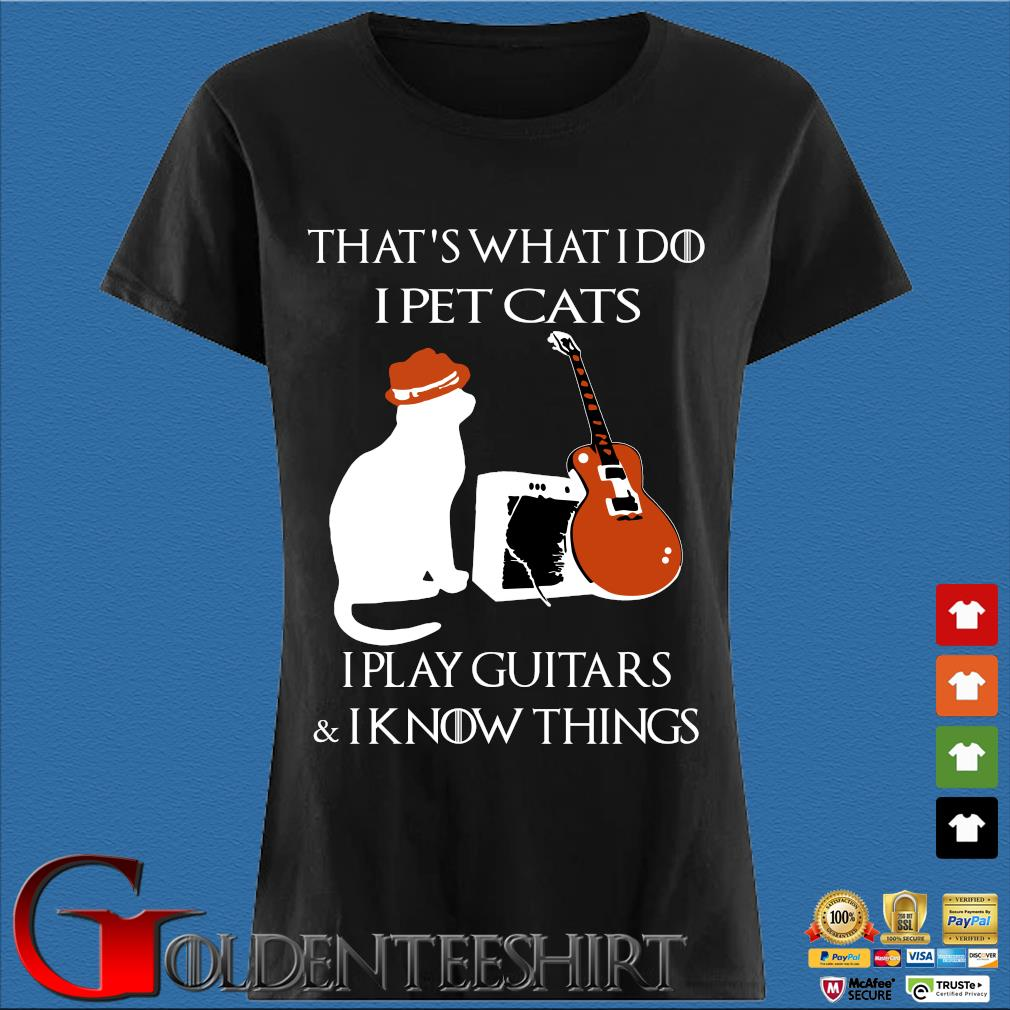 That's what I do I pet cats I play guitars and I know things s Den Ladies