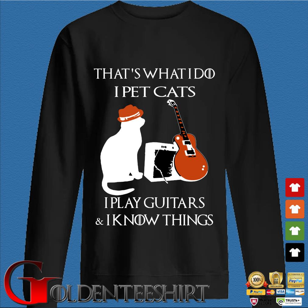 That's what I do I pet cats I play guitars and I know things s Den Sweater
