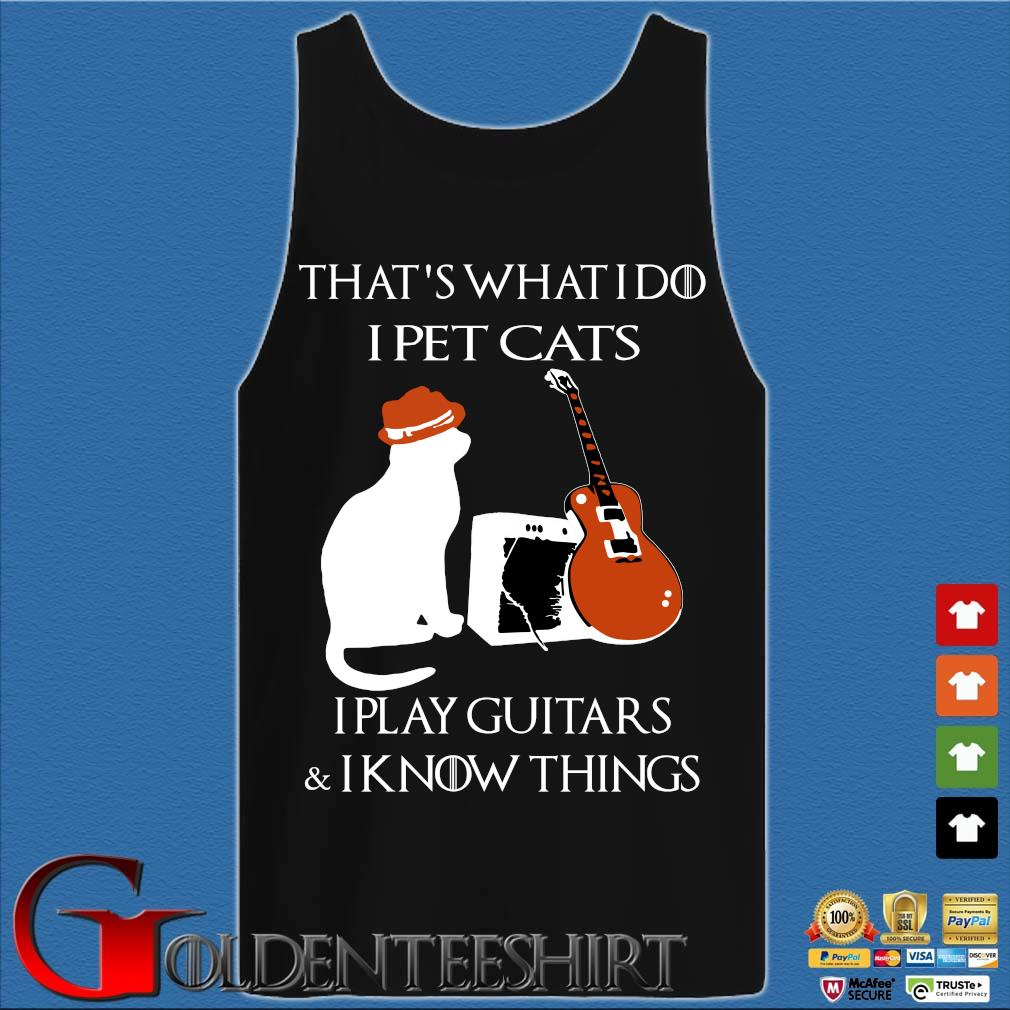 That's what I do I pet cats I play guitars and I know things s Tank top den