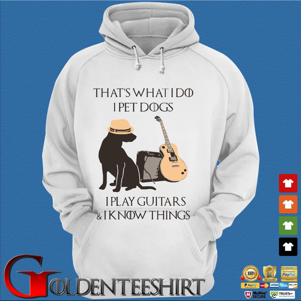 That's what I do I pet dogs I play guitars and I know things s Trang Hoodie