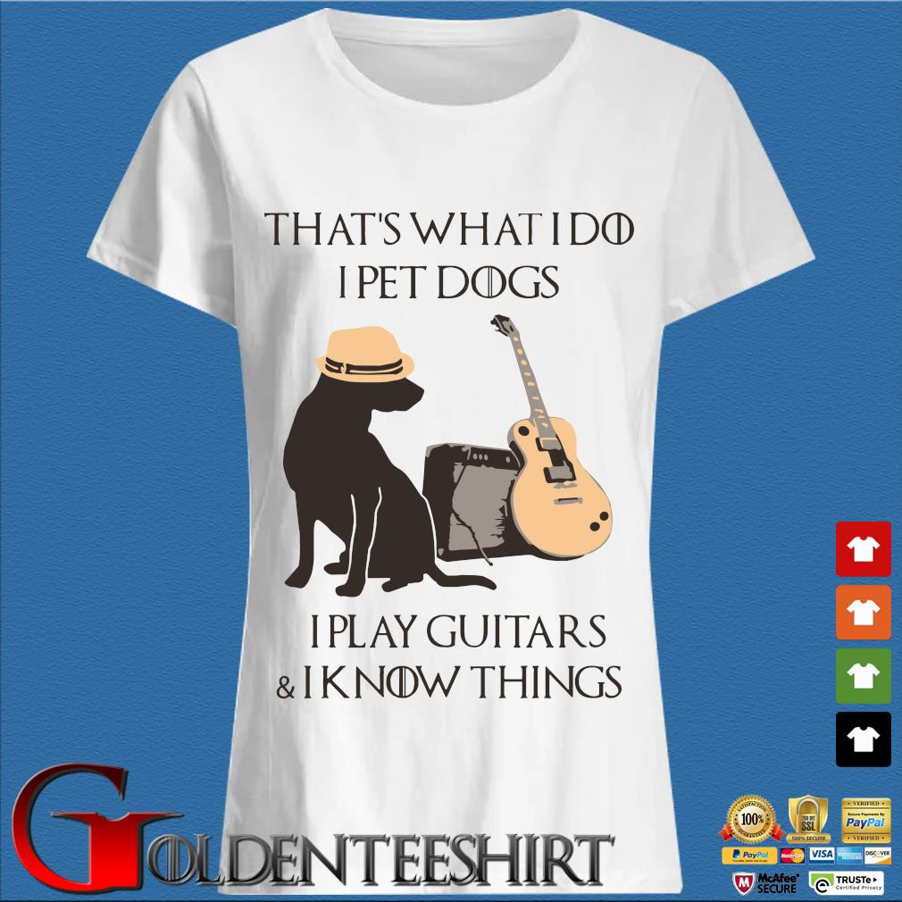 That's what I do I pet dogs I play guitars and I know things s Trang Ladies
