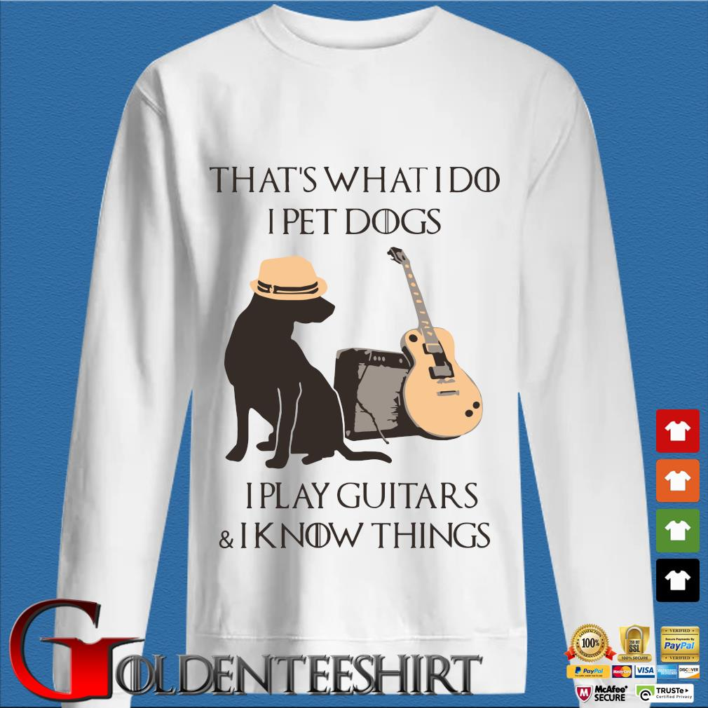 That's what I do I pet dogs I play guitars and I know things s trang Sweater