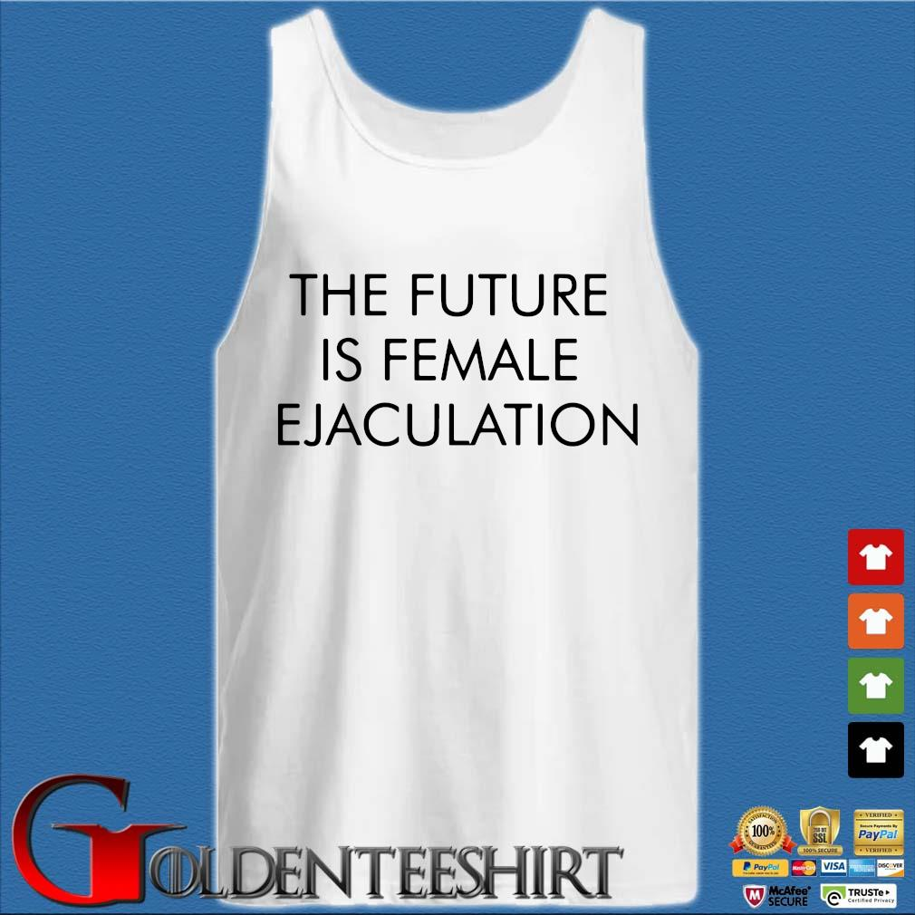 The future is female ejaculation s Tank top trắng