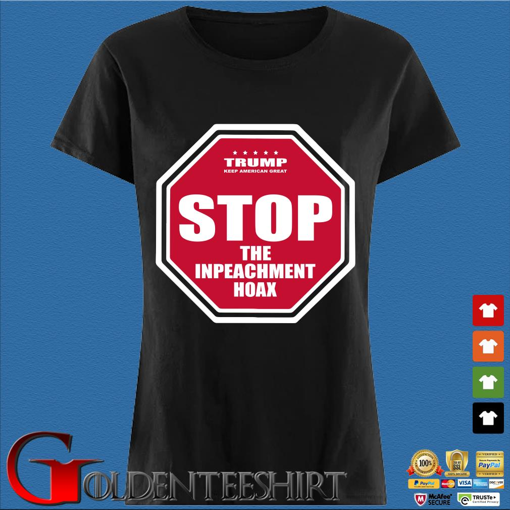 Trump Keep America Great Stop the Impeachment Hoax Shirt Den Ladies