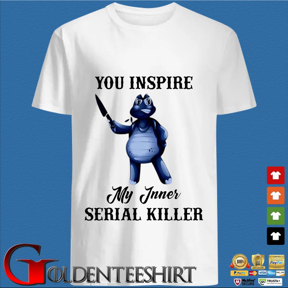 Turtle you inspire my inner serial killer shirt
