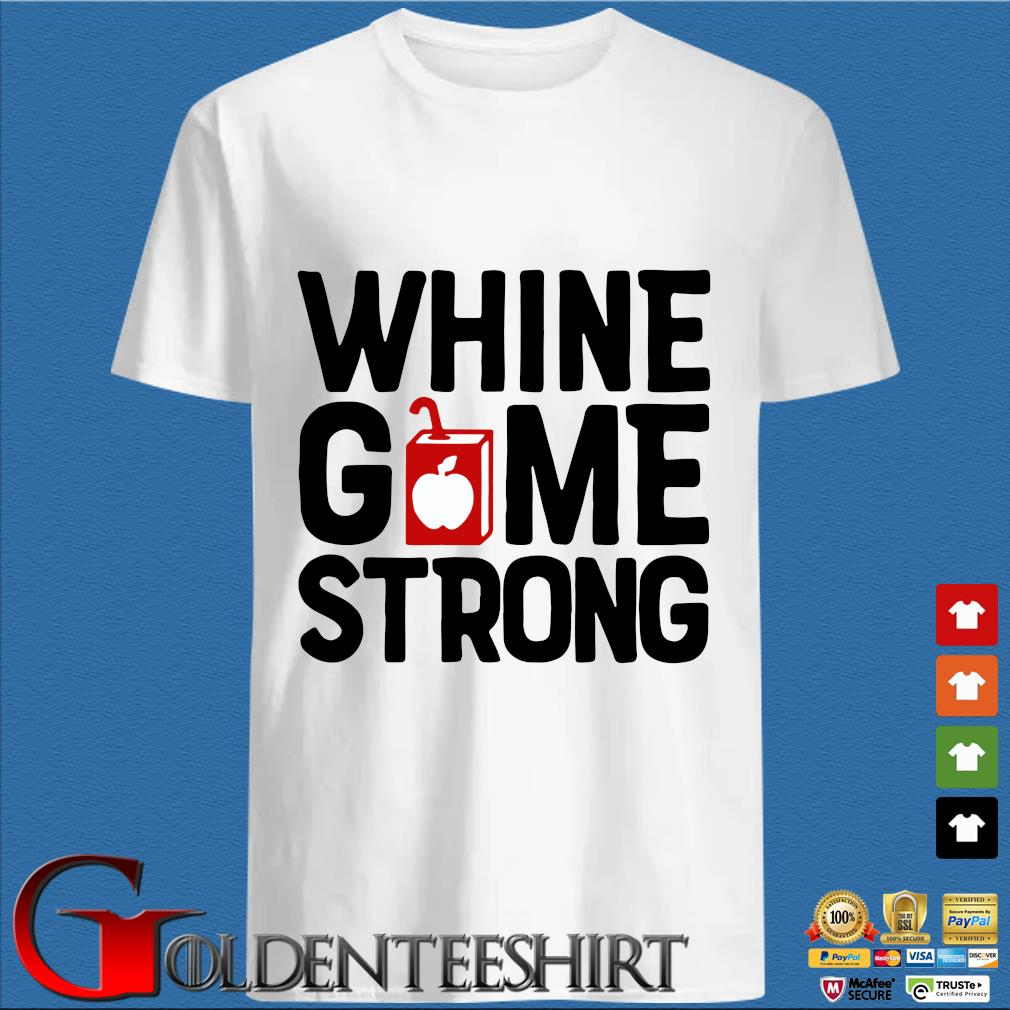 Whine gome strong shirt