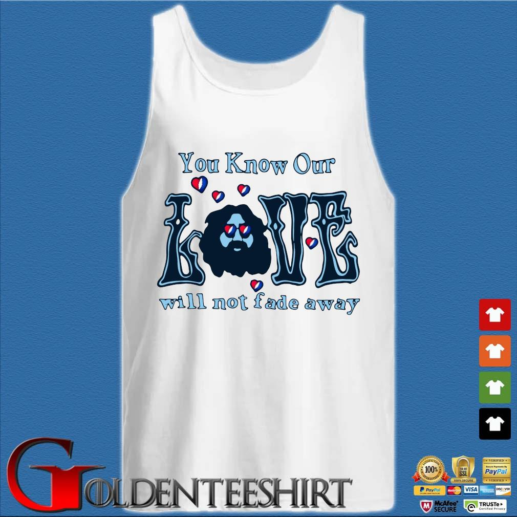 You know our love will not fade away s Tank top trắng