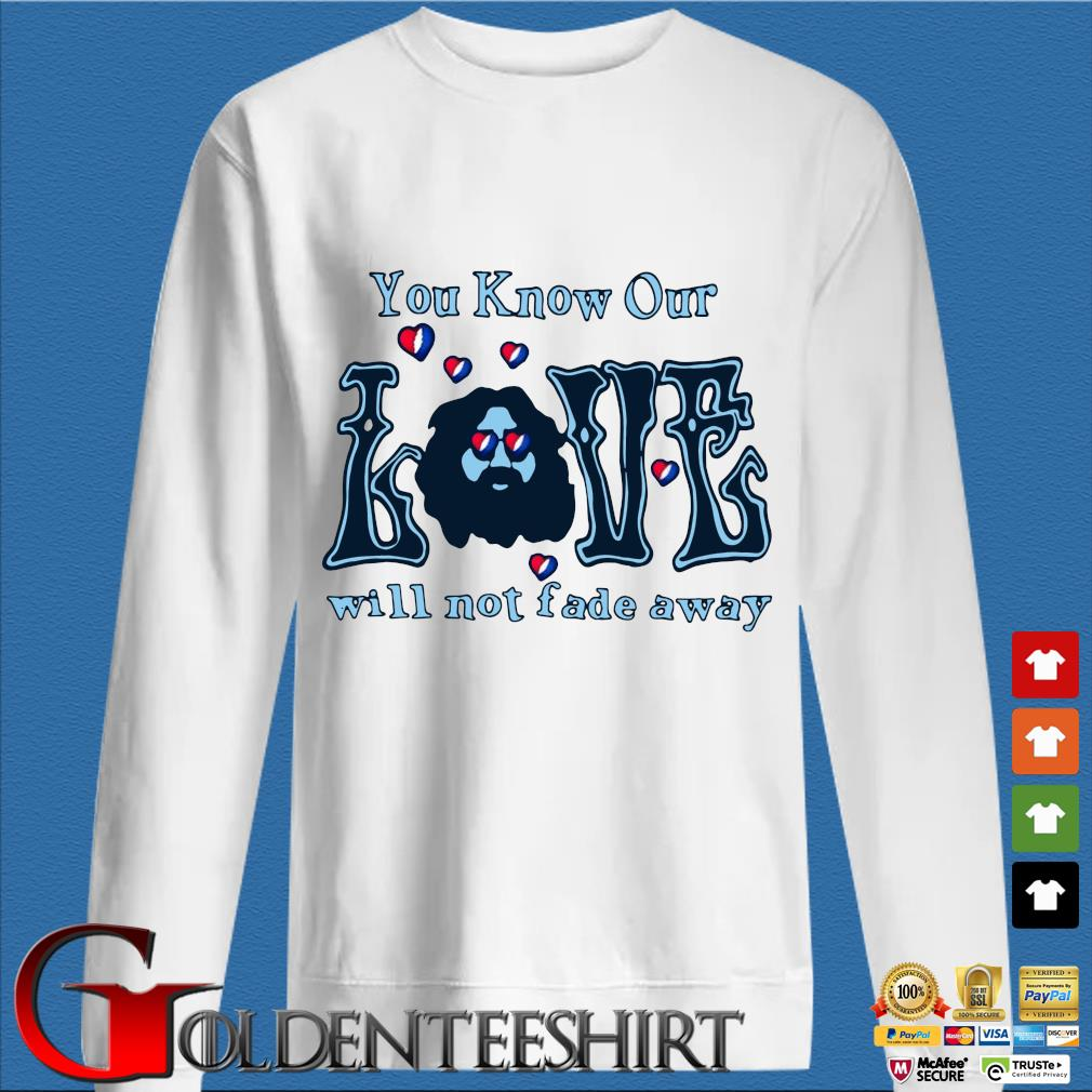 You know our love will not fade away s trang Sweater