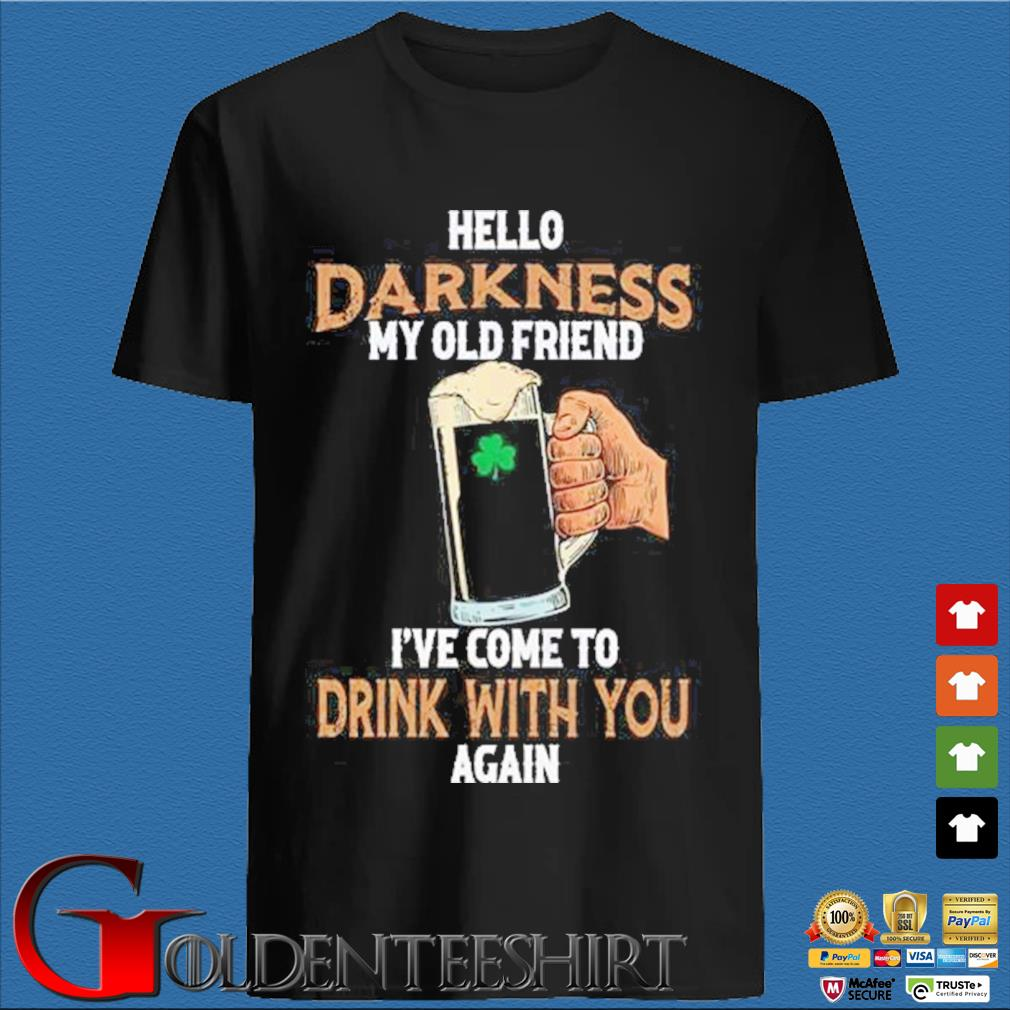 Hello Darkness my old friend Ive come to drink with you again Saint Patricks Day shirt